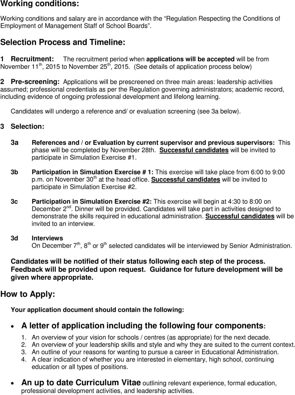(See details of application process below) 2 Pre-screening: Applications will be prescreened on three main areas: leadership activities assumed; professional credentials as per the Regulation