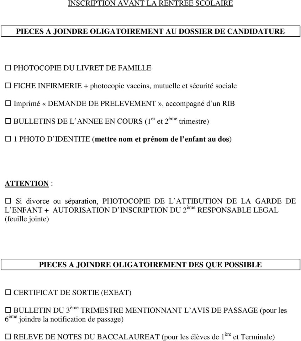 séparation, PHOTOCOPIE DE L ATTIBUTION DE LA GARDE DE L ENFANT + AUTORISATION D INSCRIPTION DU 2 ème RESPONSABLE LEGAL (feuille jointe) PIECES A JOINDRE OLIGATOIREMENT DES QUE POSSIBLE CERTIFICAT