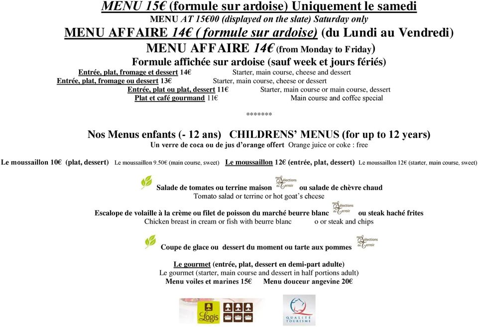 cheese or dessert Entrée, plat ou plat, dessert 11 Starter, main course or main course, dessert Plat et café gourmand 11 Main course and coffee special ** Nos Menus enfants (- 12 ans) CHILDRENS MENUS