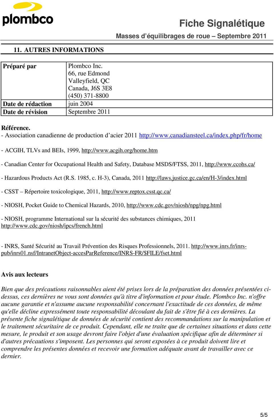 htm - Canadian Center for Occupational Health and Safety, Database MSDS/FTSS, 2011, http://www.ccohs.ca/ - Hazardous Products Act (R.S. 1985, c. H-3), Canada, 2011 http://laws.justice.gc.