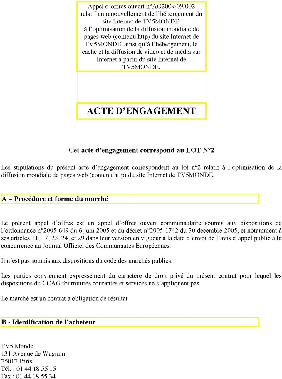 ACTE D ENGAGEMENT Cet acte d engagement correspond au LOT N 2 Les stipulations du présent acte d engagement correspondent au lot n 2 relatif à l optimisation de la diffusion mondiale de pages web