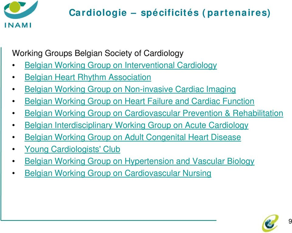 Group on Cardiovascular Prevention & Rehabilitation Belgian Interdisciplinary Working Group on Acute Cardiology Belgian Working Group on Adult