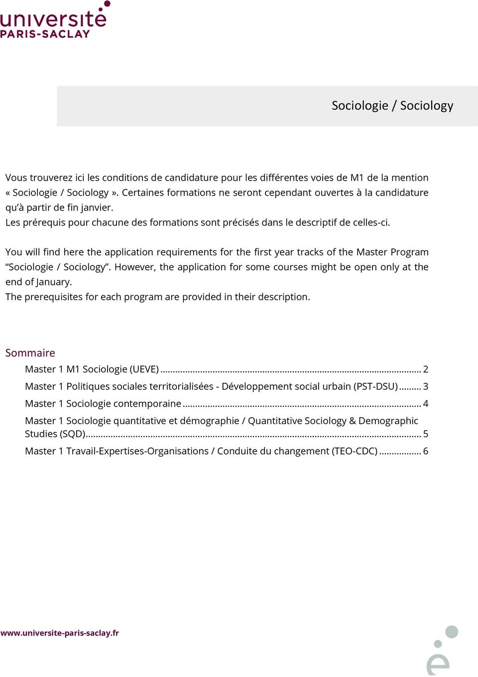 You will find here the application requirements for the first year tracks of the Master Program Sociologie / Sociology.