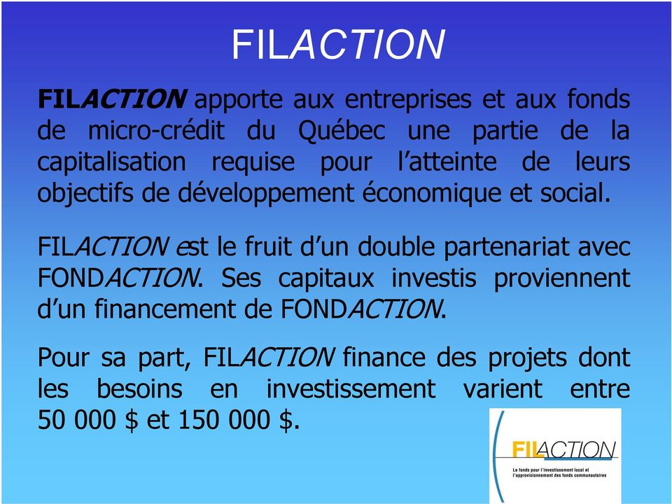FILACTION est le fruit d un double partenariat avec FONDACTION.