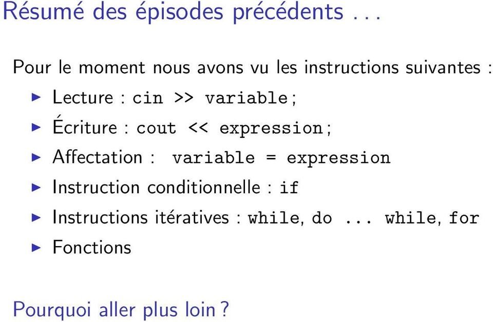 >> variable ; Écriture : cout << expression ; Affectation : variable =