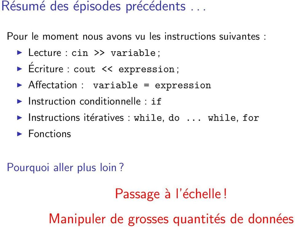 Écriture : cout << expression ; Affectation : variable = expression Instruction