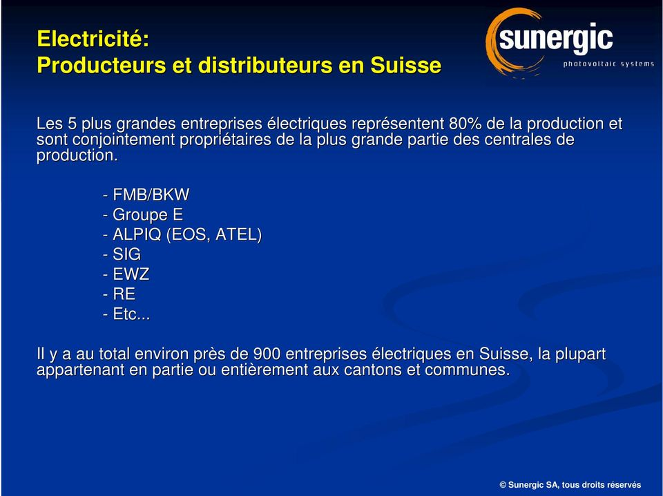 production. - FMB/BKW - Groupe E - ALPIQ (EOS, ATEL) - SIG - EWZ - RE - Etc.
