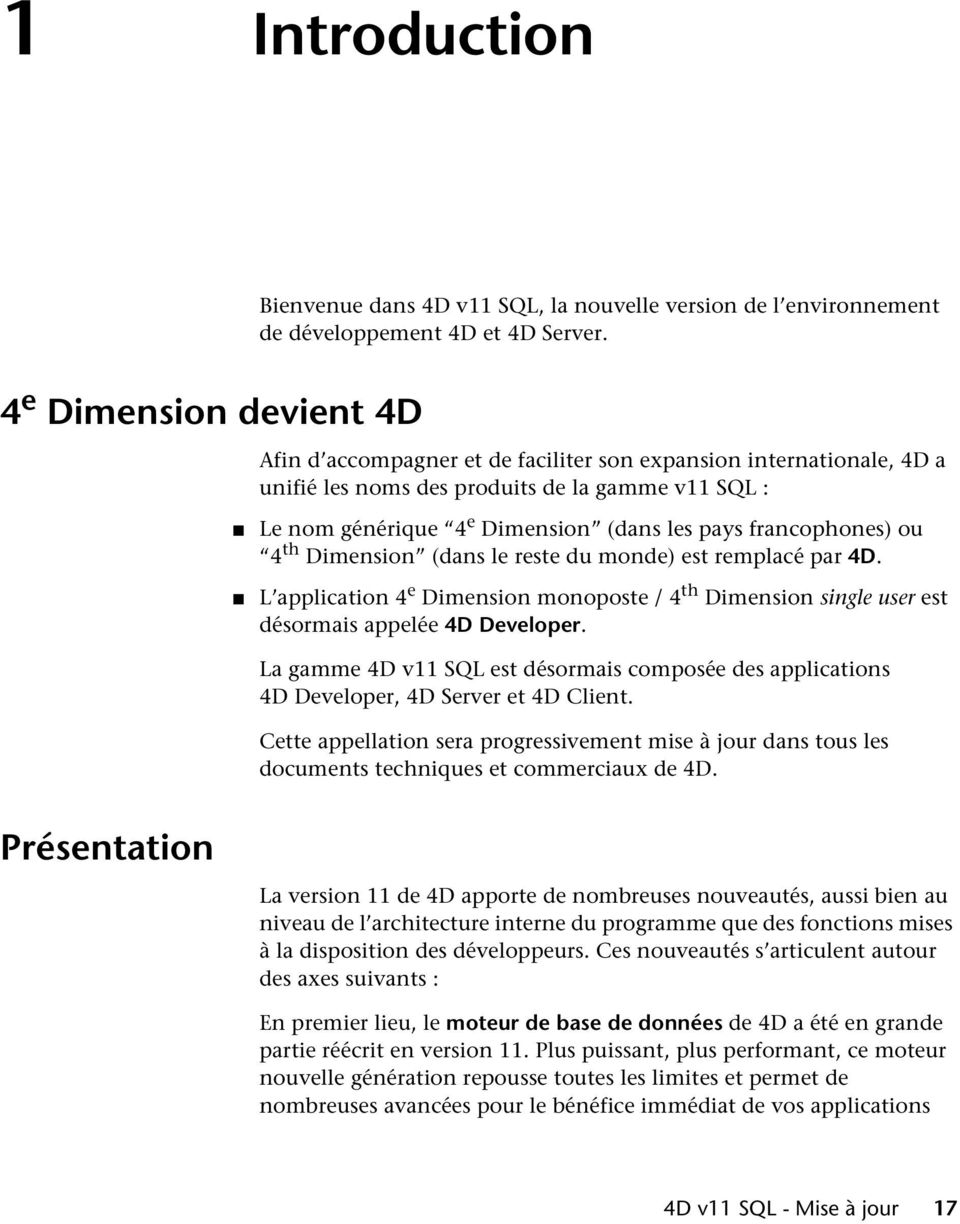 francophones) ou 4 th Dimension (dans le reste du monde) est remplacé par 4D. L application 4 e Dimension monoposte / 4 th Dimension single user est désormais appelée 4D Developer.