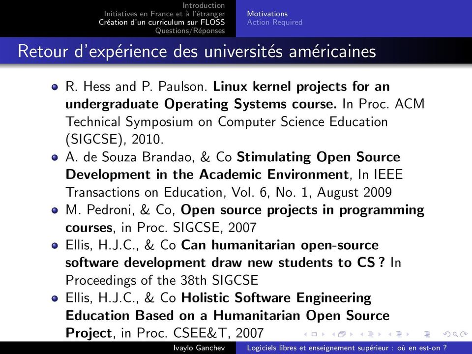 de Souza Brandao, & Co Stimulating Open Source Development in the Academic Environment, In IEEE Transactions on Education, Vol. 6, No. 1, August 2009 M.