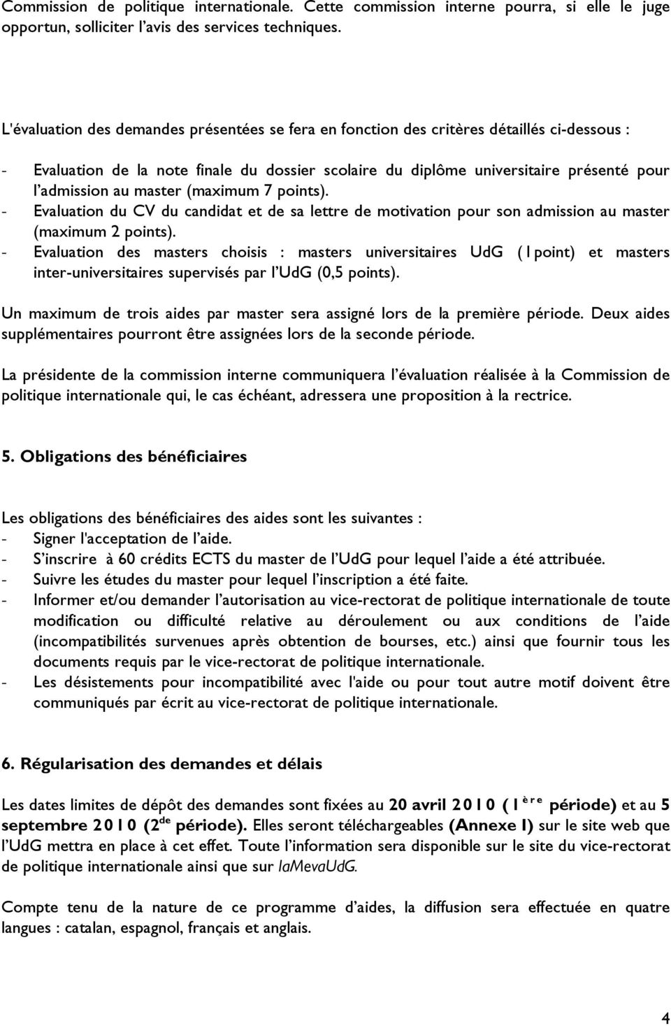master (maximum 7 points). - Evaluation du CV du candidat et de sa lettre de motivation pour son admission au master (maximum 2 points).