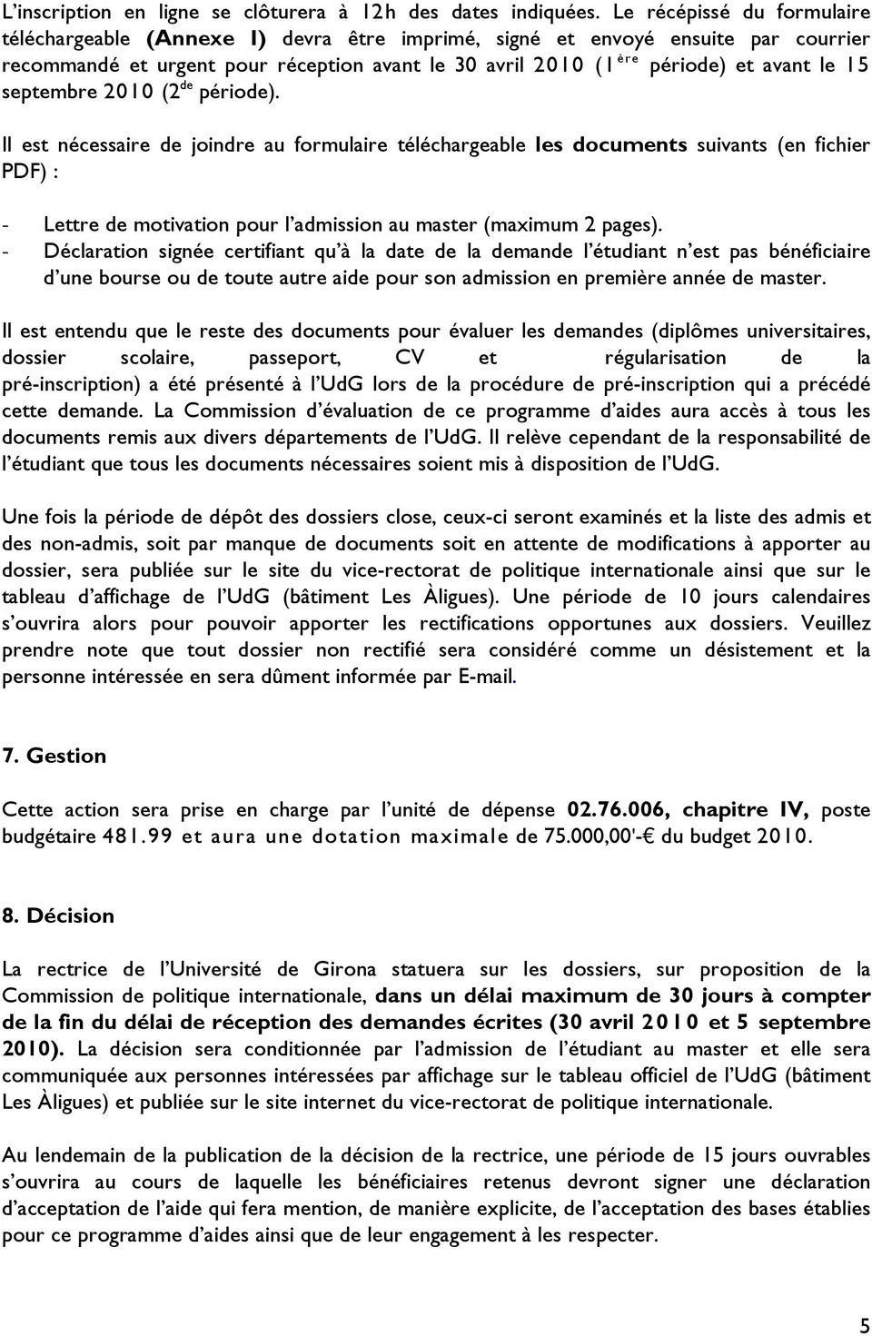 septembre 2010 (2 de période). Il est nécessaire de joindre au formulaire téléchargeable les documents suivants (en fichier PDF) : - Lettre de motivation pour l admission au master (maximum 2 pages).