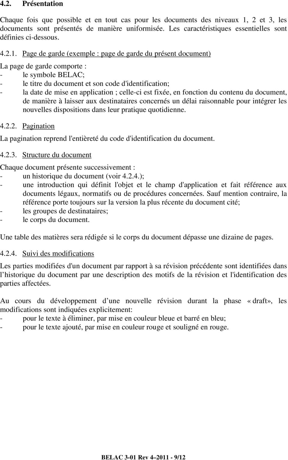 Page de garde (exemple : page de garde du présent document) La page de garde comporte : - le symbole BELAC; - le titre du document et son code d'identification; - la date de mise en application ;