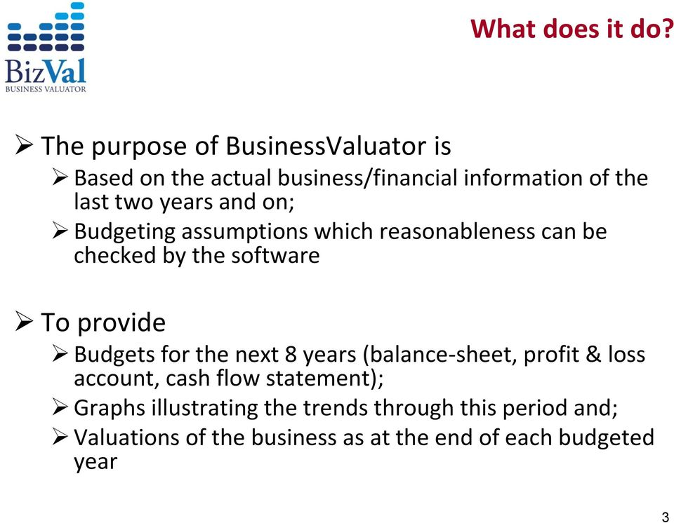 years and on; Budgeting assumptions which reasonableness can be checked by the software To provide Budgets
