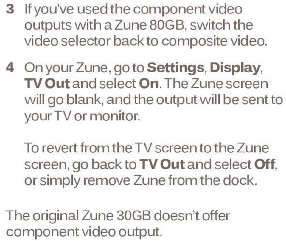 The Zune screen will go blank, and the output will be sent to your TV or monitor.