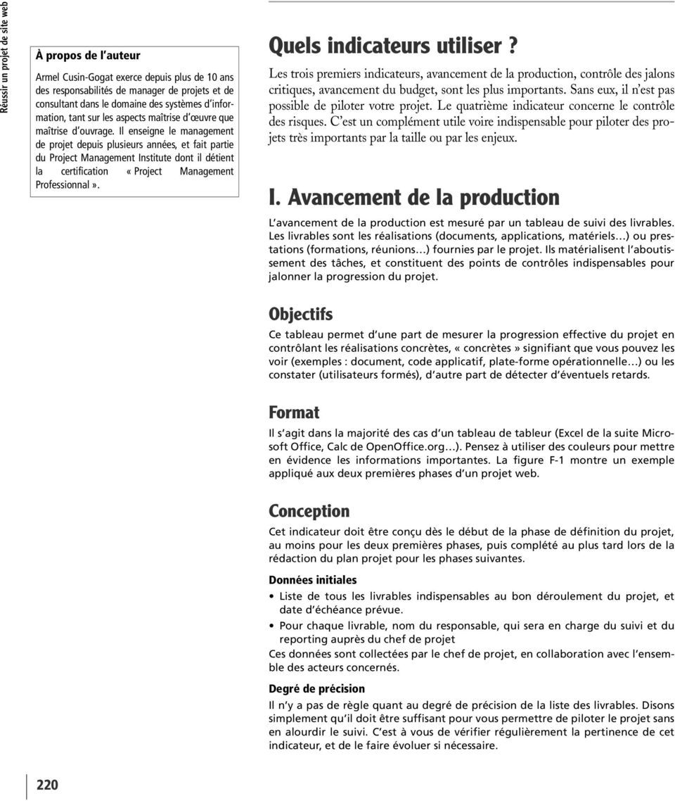 Il enseigne le management de projet depuis plusieurs années, et fait partie du Project Management Institute dont il détient la certification «Project Management Professionnal».