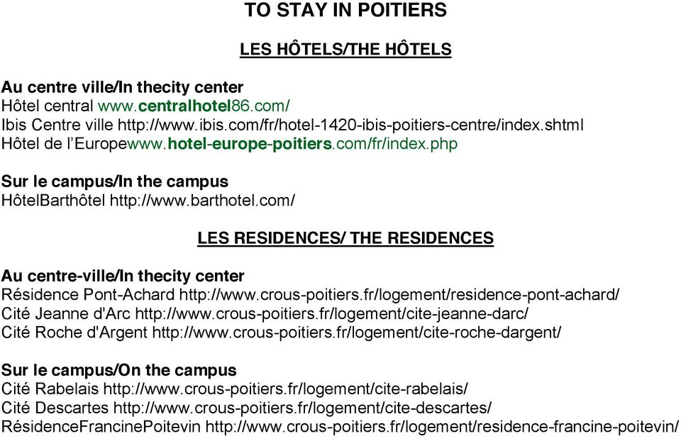 com/ LES RESIDENCES/ THE RESIDENCES Au centre-ville/in thecity center Résidence Pont-Achard http://www.crous-poitiers.fr/logement/residence-pont-achard/ Cité Jeanne d'arc http://www.crous-poitiers.fr/logement/cite-jeanne-darc/ Cité Roche d'argent http://www.