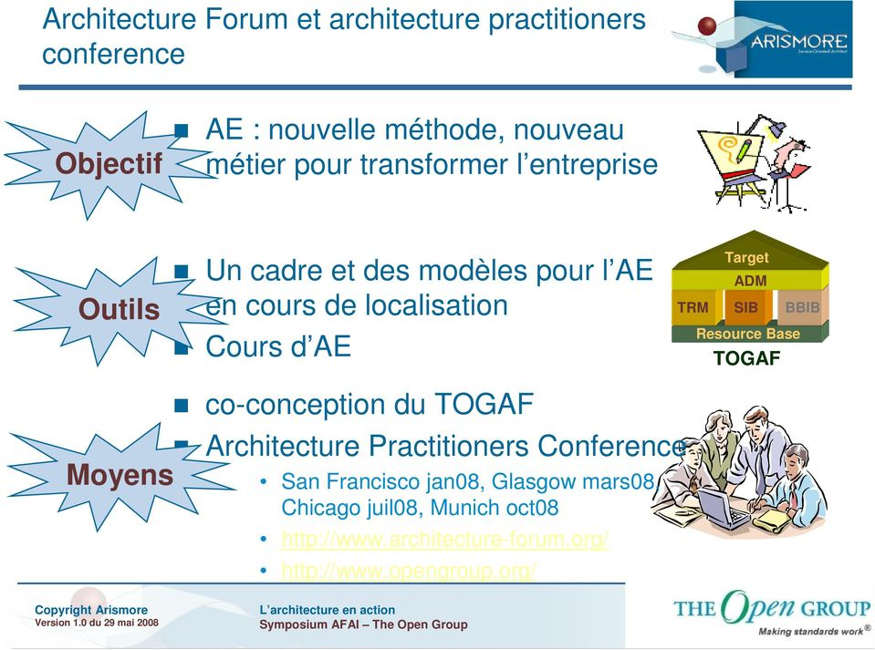 co-conception du TOGAF Architecture Practitioners Conference Moyens San Francisco jan08, Glasgow mars08, Chicago