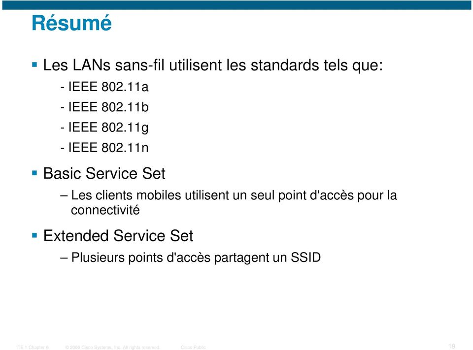 11n Basic Service Set Les clients mobiles utilisent un seul point