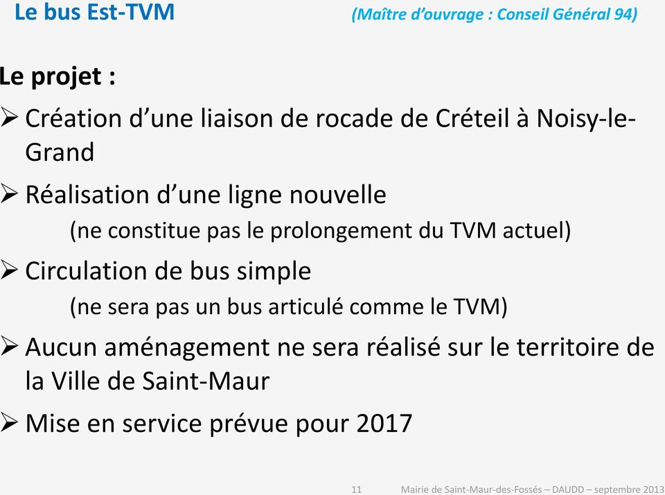 prolongement du TVM actuel) Circulation de bus simple (ne sera pas un bus articulé comme le TVM)