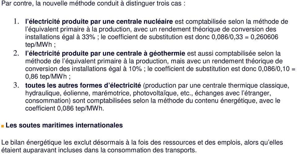 le coefficient de substitution est donc 0,086/0,33 = 0,260606 tep/mwh ; 2.