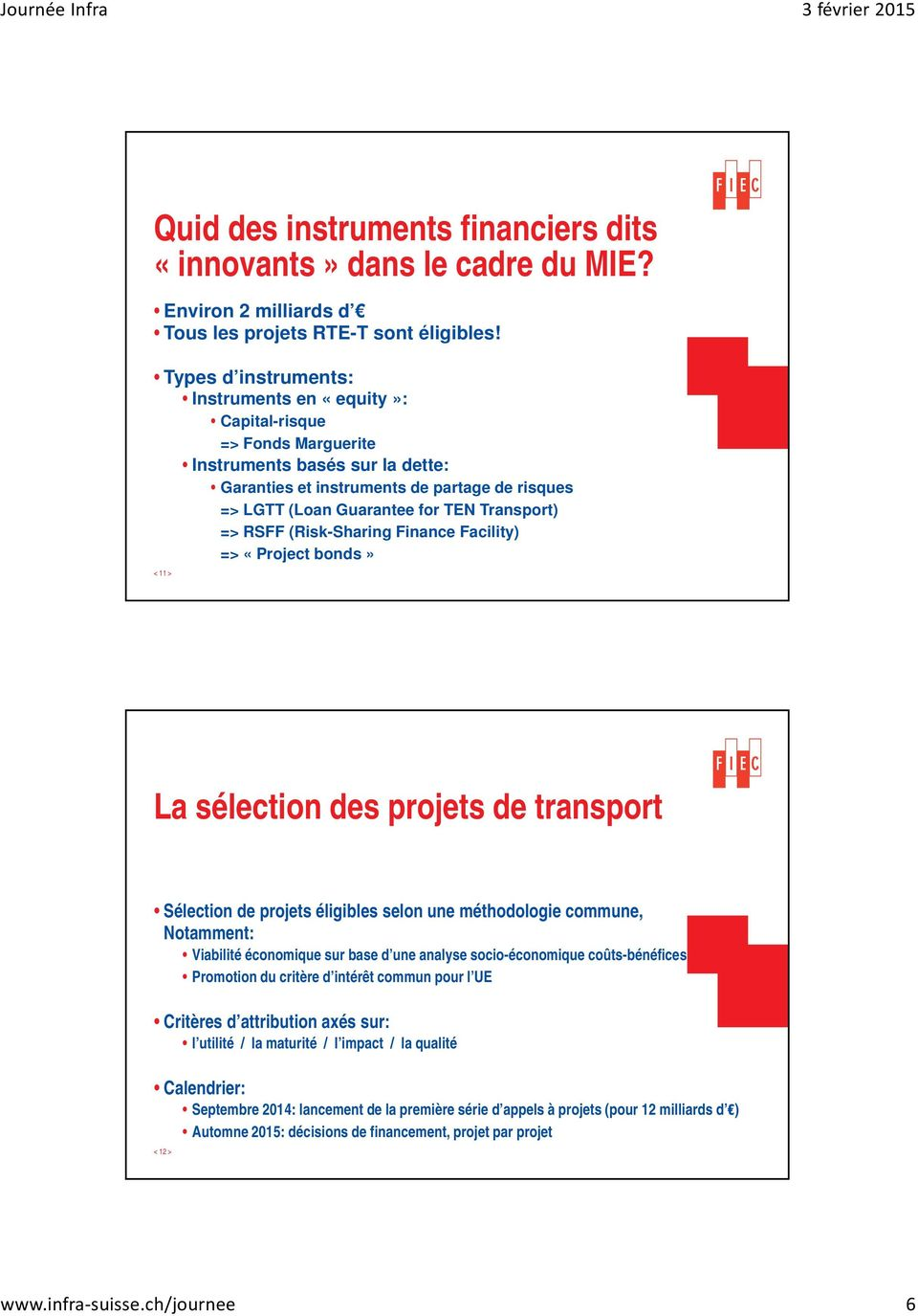 Transport) => RSFF (Risk-Sharing Finance Facility) => «Project bonds» < 11 > La sélection des projets de transport Sélection de projets éligibles selon une méthodologie commune, Notamment: Viabilité