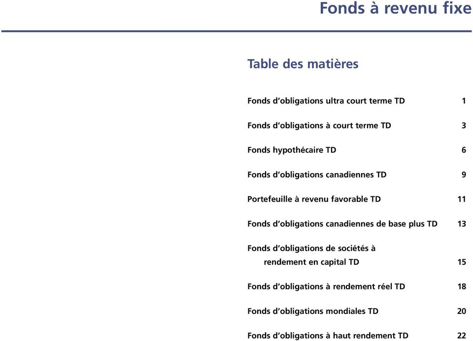 Fonds d obligations canadiennes de base plus TD 13 Fonds d obligations de sociétés à rendement en capital TD 15