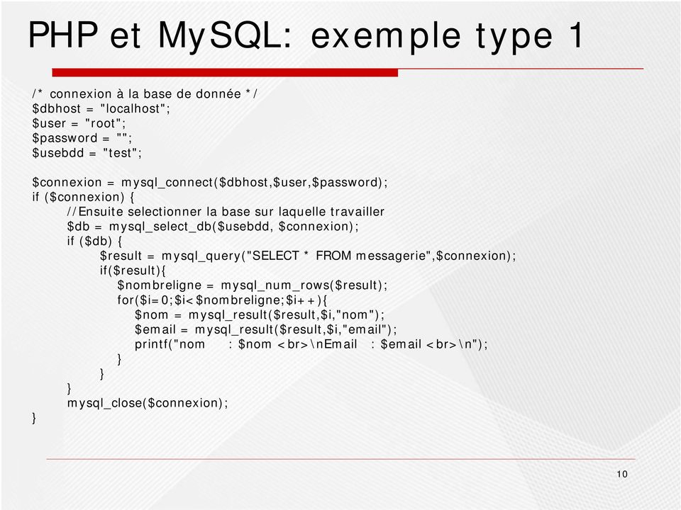 "if ($db) { $result = mysql_query(""select * FROM messagerie"",$connexion); if($result){ $nombreligne = mysql_num_rows($result); for($i=0;$i<$nombreligne;$i++){"