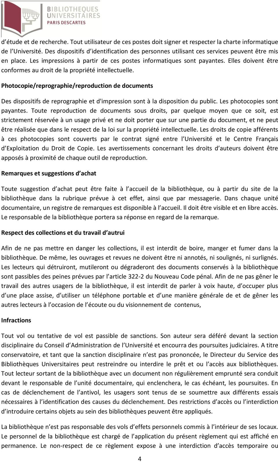 Elles doivent être conformes au droit de la propriété intellectuelle. Photocopie/reprographie/reproduction de documents Des dispositifs de reprographie et d'impression sont à la disposition du public.