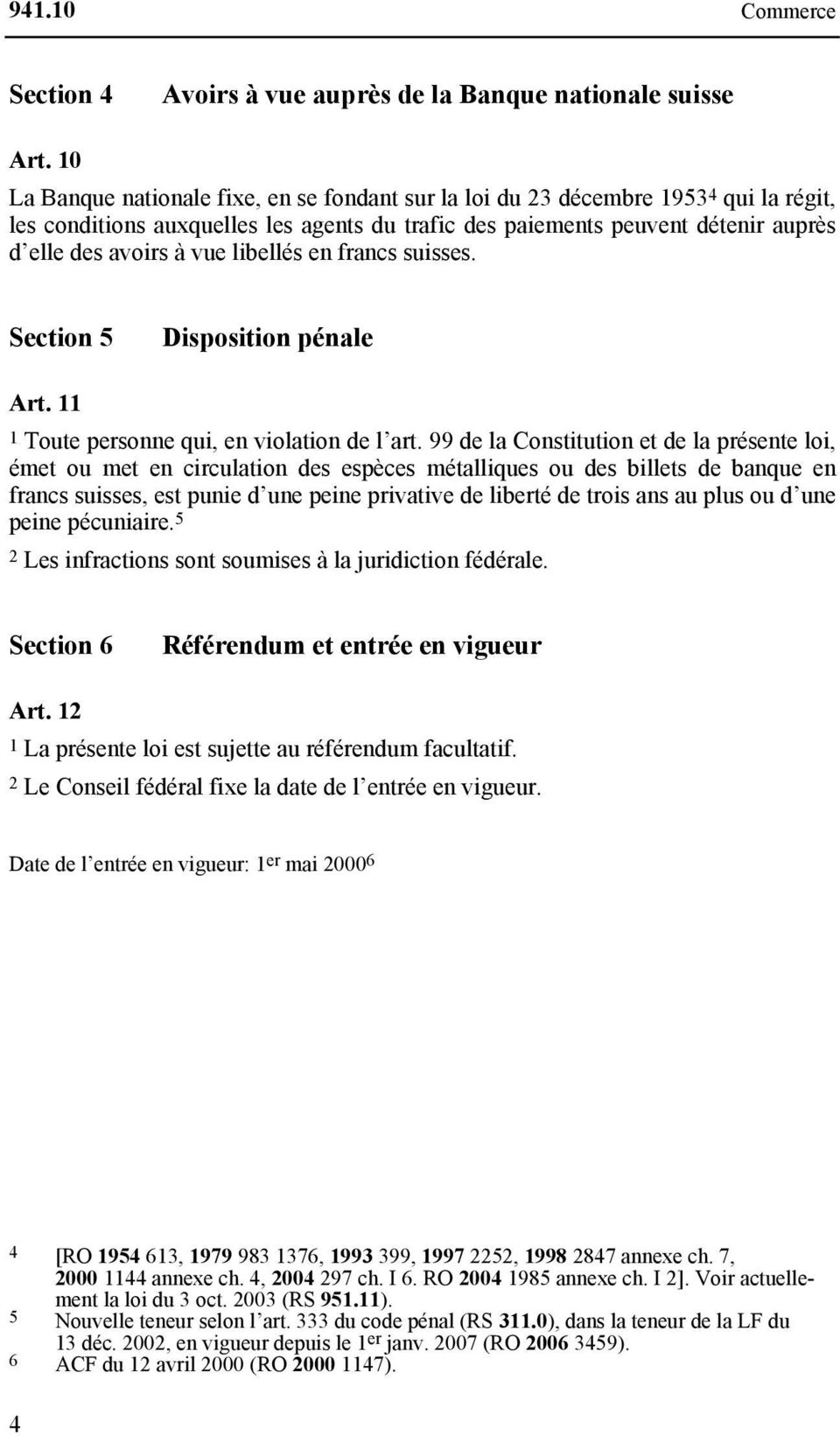 libellés en francs suisses. Section 5 Disposition pénale Art. 11 1 Toute personne qui, en violation de l art.