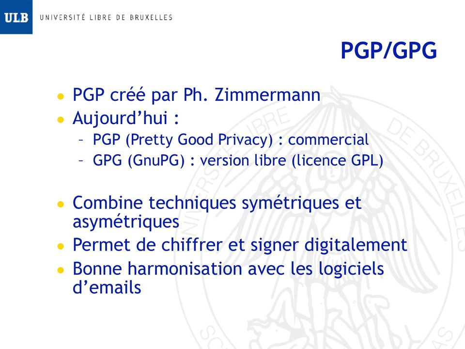 GPG (GnuPG) : version libre (licence GPL) PGP/GPG Combine