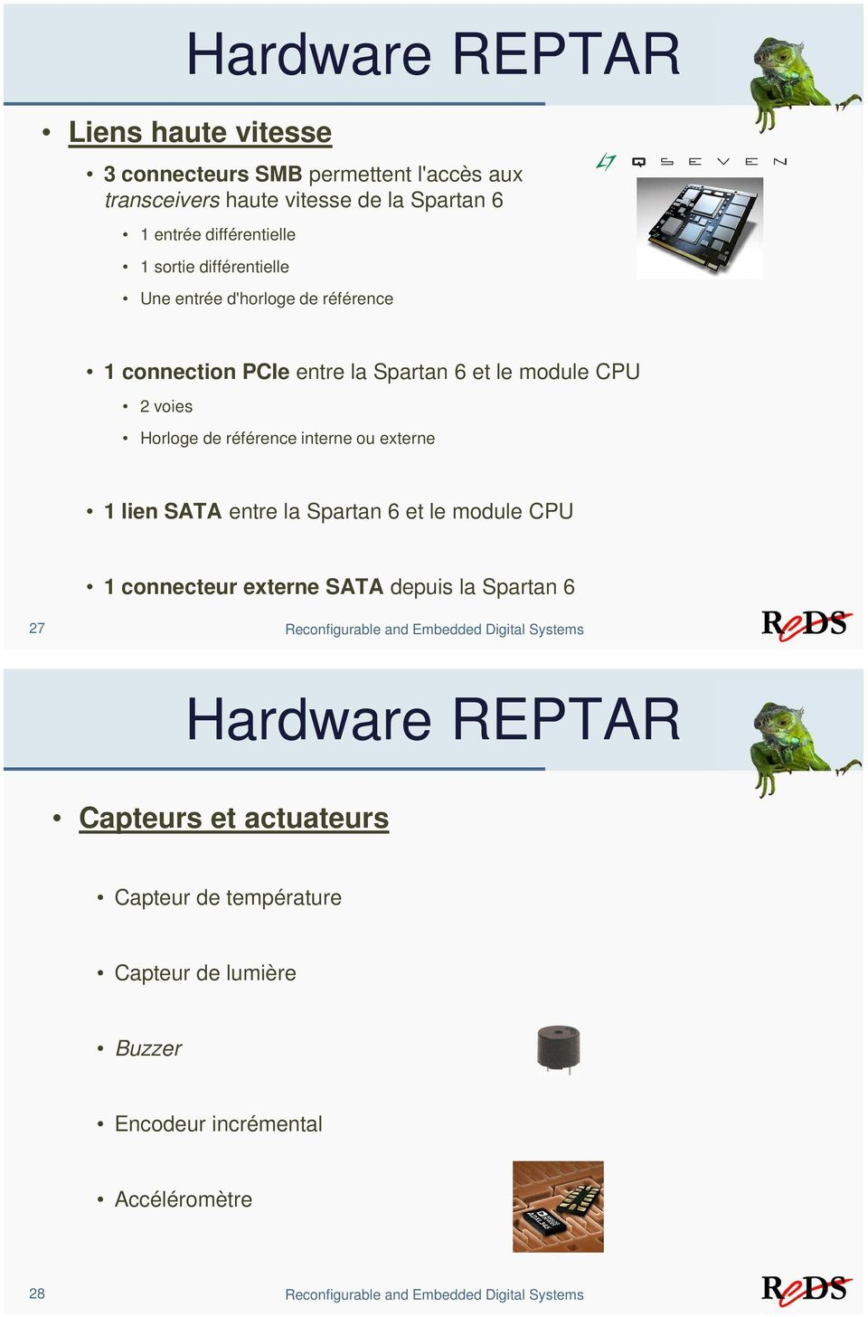 lien SATA entre la Spartan 6 et le module CPU 1 connecteur externe SATA depuis la Spartan 6 27 Reconfigurable and Embedded Digital Systems Hardware