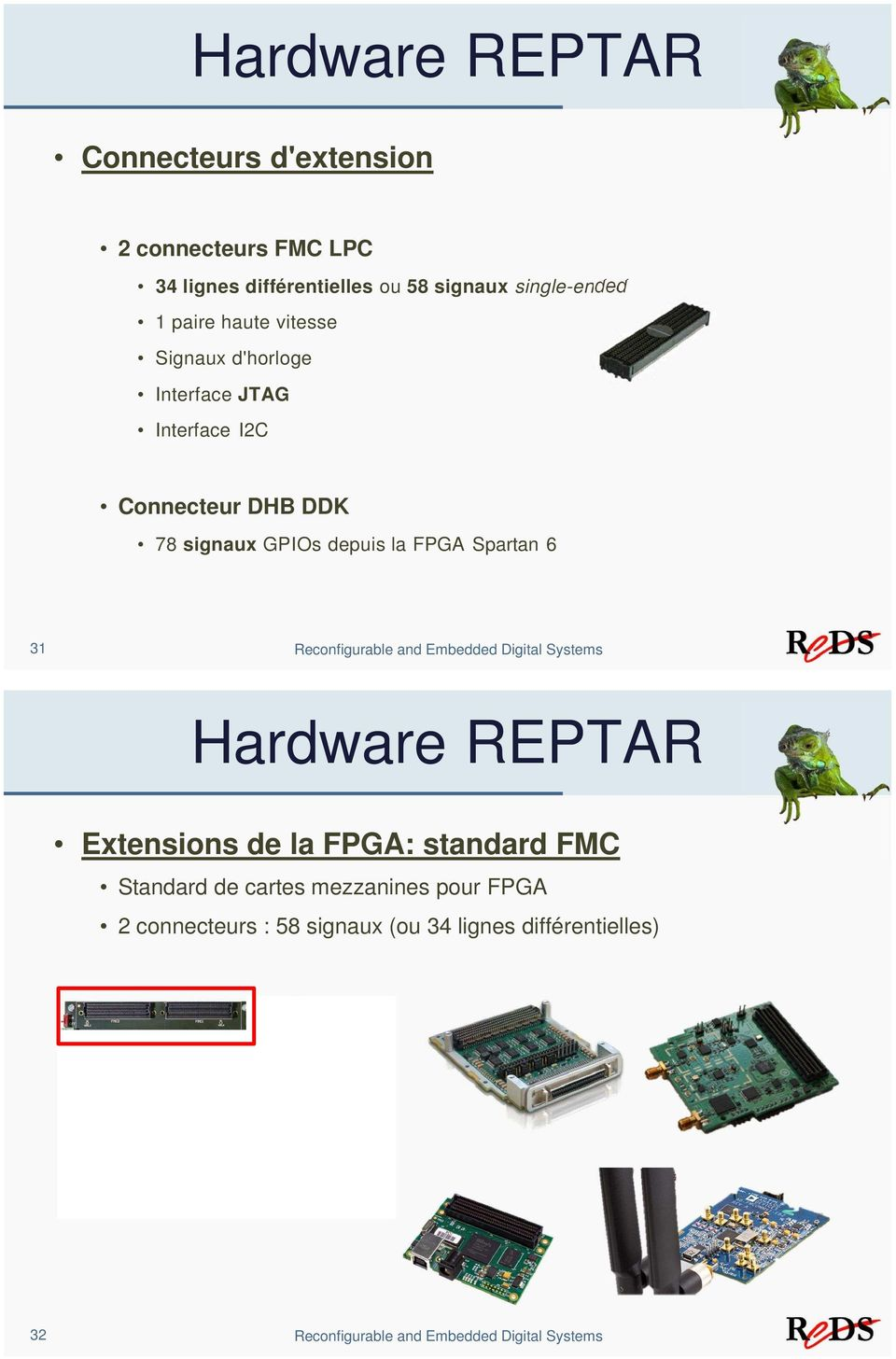 Spartan 6 31 Reconfigurable and Embedded Digital Systems Hardware REPTAR Extensions de la FPGA: standard FMC Standard de