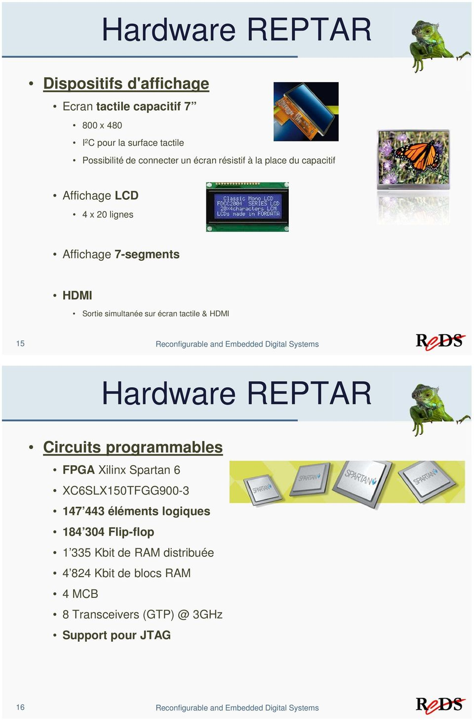 and Embedded Digital Systems Hardware REPTAR Circuits programmables FPGA Xilinx Spartan 6 XC6SLX150TFGG900-3 147 443 éléments logiques 184 304