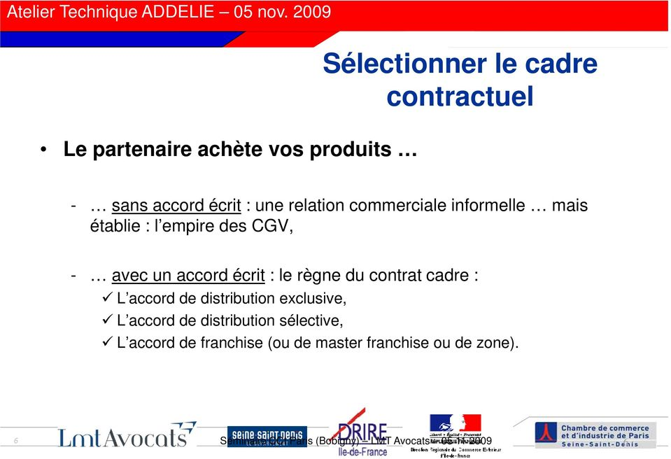 du contrat cadre : L accord de distribution exclusive, L accord de distribution sélective, L accord