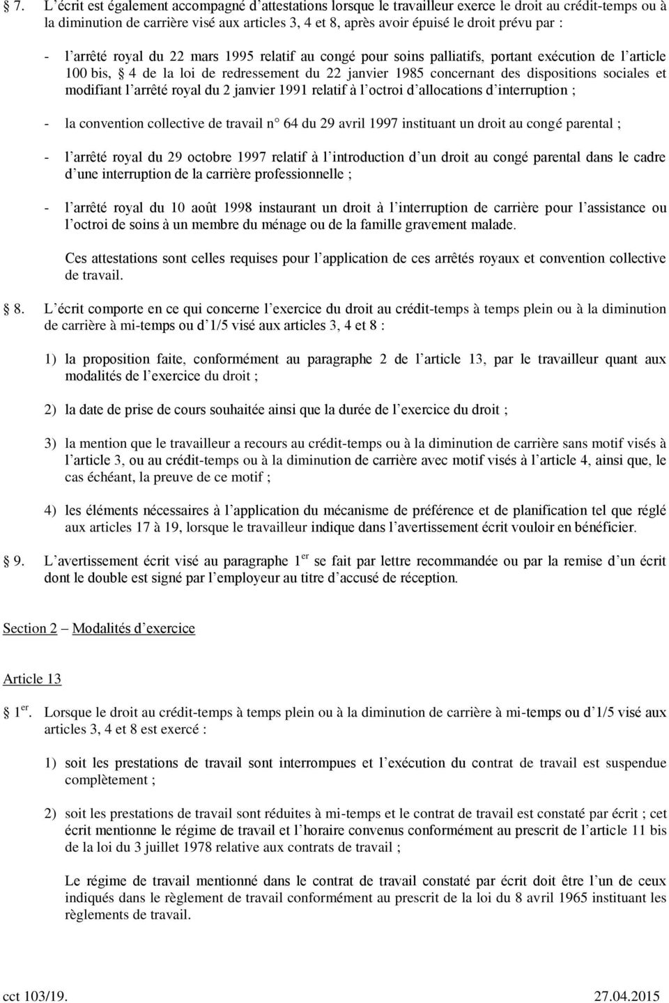 sociales et modifiant l arrêté royal du 2 janvier 1991 relatif à l octroi d allocations d interruption ; - la convention collective de travail n 64 du 29 avril 1997 instituant un droit au congé