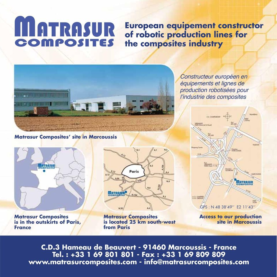 Paris, France Matrasur Composites is located 25 km south-west from Paris GPS : N 48 38 49 E2 11 43 Access to our production site in Marcoussis C.D.