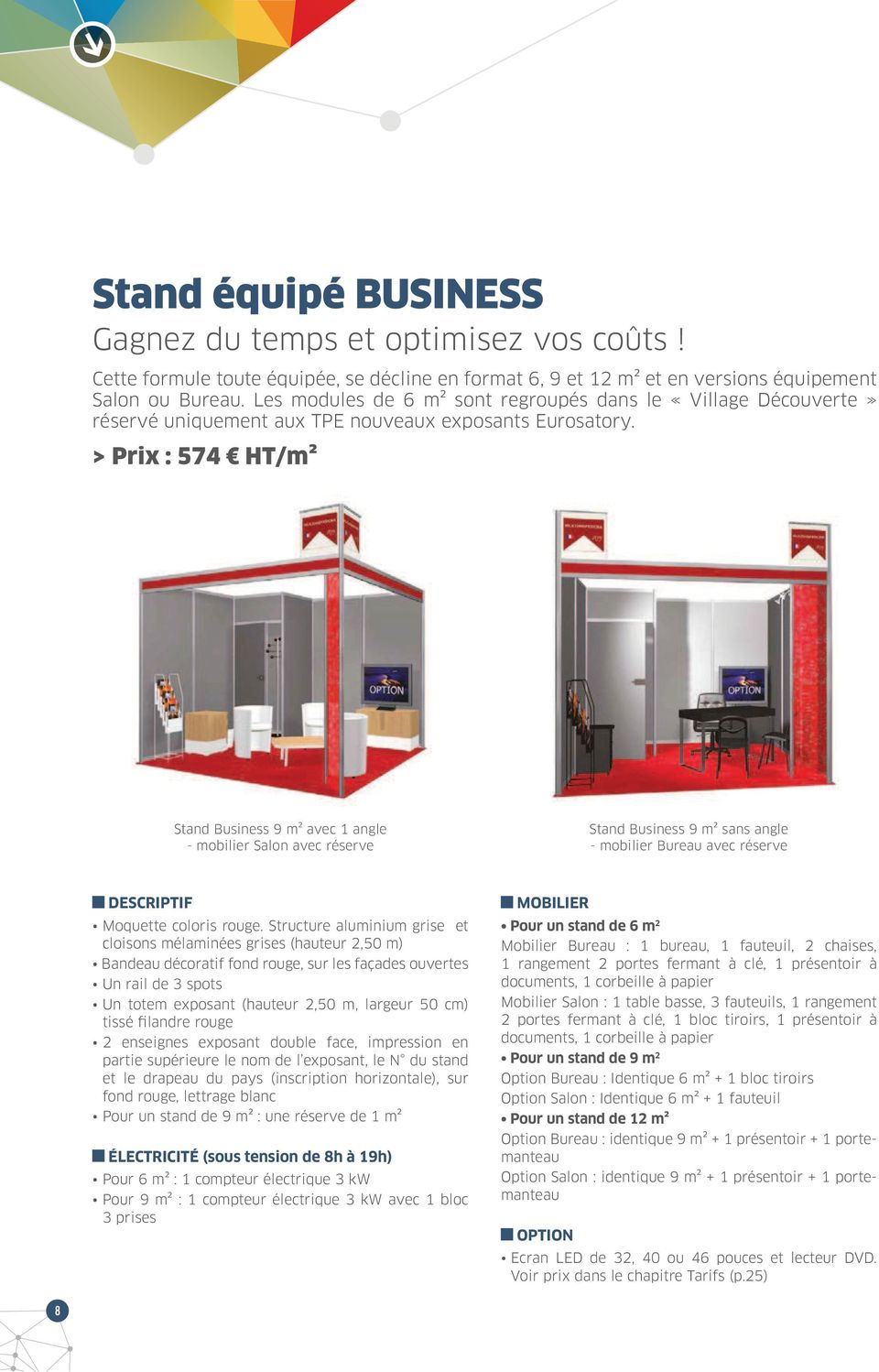 > Prix : 574 HT/m² Stand Business 9 m² avec 1 angle - mobilier Salon avec réserve Stand Business 9 m² sans angle - mobilier Bureau avec réserve Moquette coloris rouge.