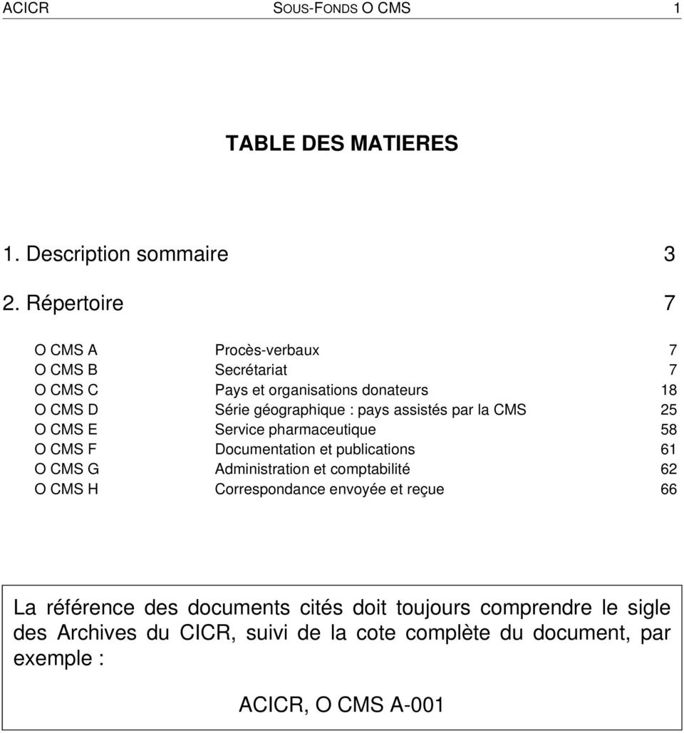 assistés par la CMS 25 O CMS E Service pharmaceutique 58 O CMS F Documentation et publications 61 O CMS G Administration et comptabilité