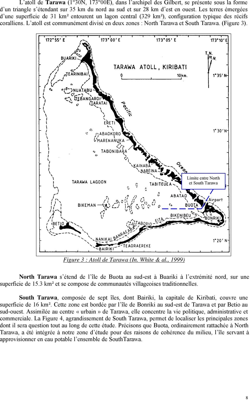 L atoll est communément divisé en deux zones : North Tarawa et South Tarawa. (Figure 3). Limite entre North et South Tarawa Figure 3 : Atoll de Tarawa (In. White & al.