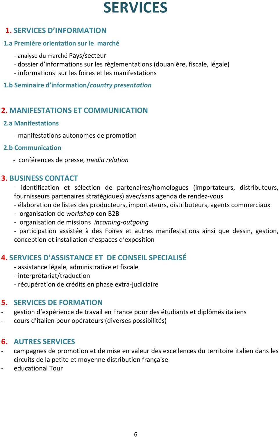 manifestations 1.b Seminaire d information/country presentation 2. MANIFESTATIONS ET COMMUNICATION 2.a Manifestations - manifestations autonomes de promotion 2.