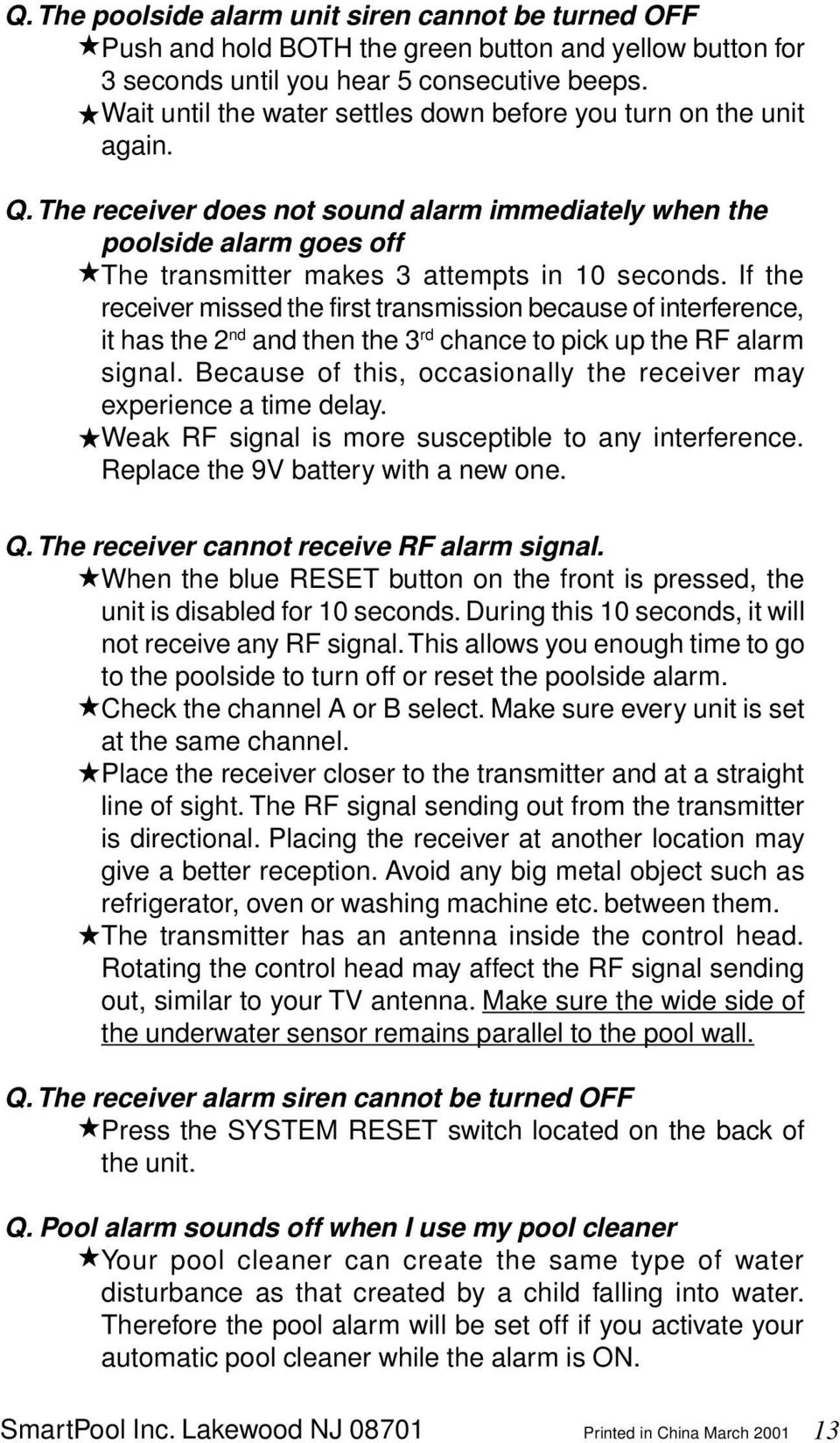 If the receiver missed the first transmission because of interference, it has the 2 nd and then the 3 rd chance to pick up the RF alarm signal.