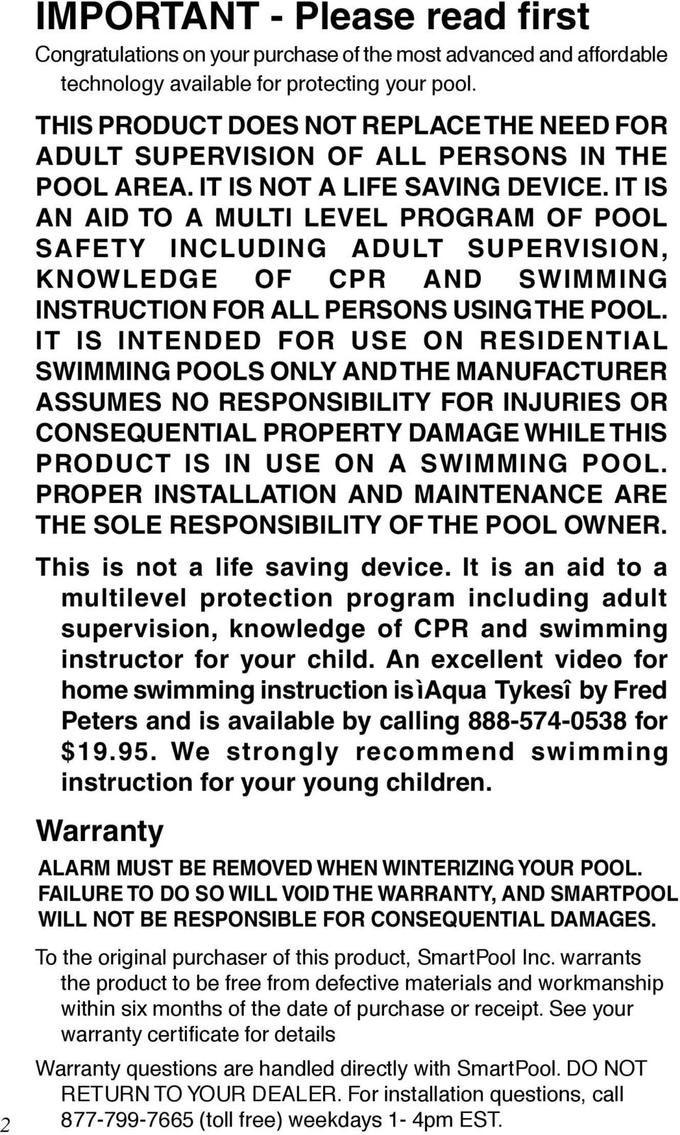 IT IS AN AID TO A MULTI LEVEL PROGRAM OF POOL SAFETY INCLUDING ADULT SUPERVISION, KNOWLEDGE OF CPR AND SWIMMING INSTRUCTION FOR ALL PERSONS USING THE POOL.