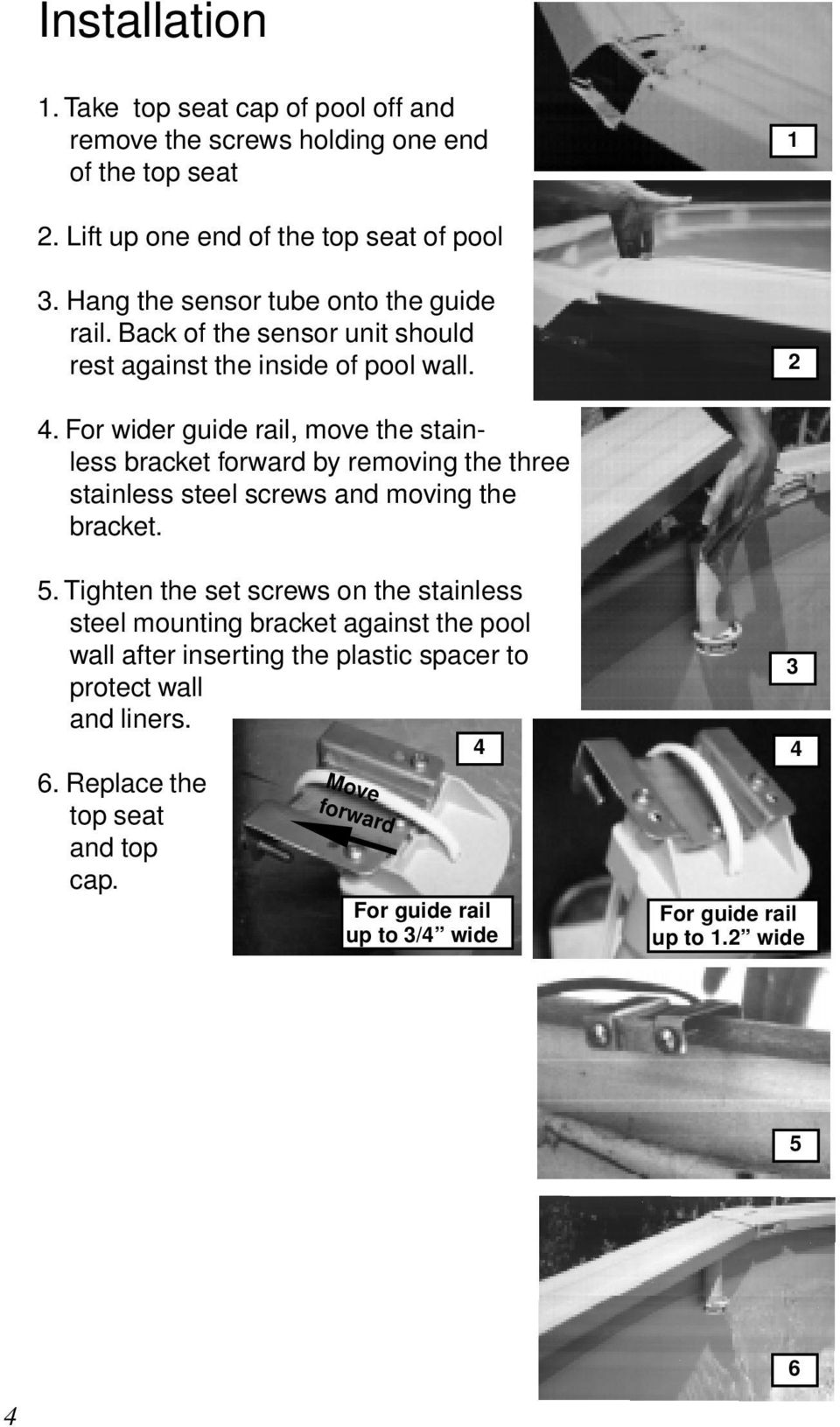 For wider guide rail, move the stainless bracket forward by removing the three stainless steel screws and moving the bracket. 5.