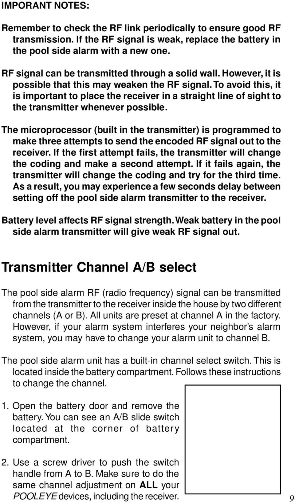 To avoid this, it is important to place the receiver in a straight line of sight to the transmitter whenever possible.