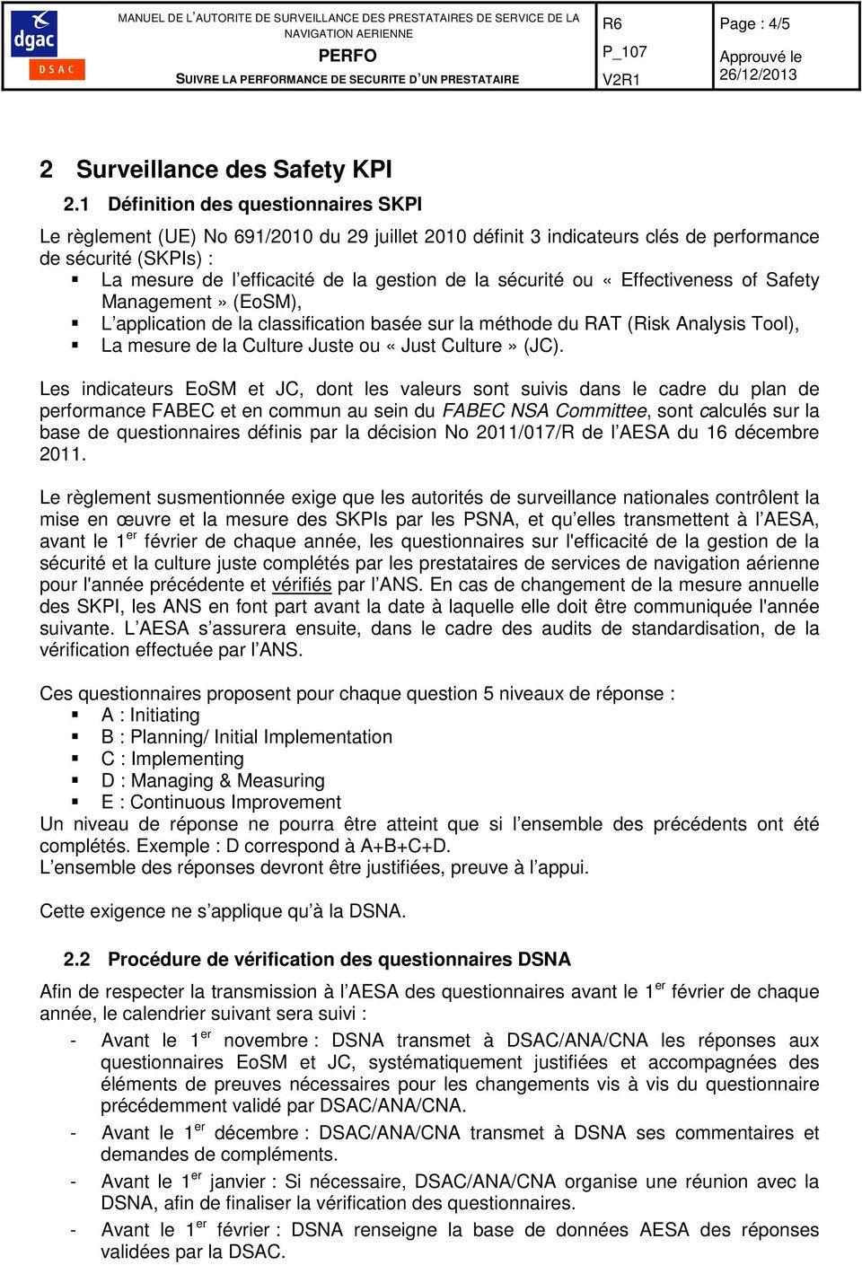 sécurité ou «Effectiveness of Safety Management» (EoSM), L application de la classification basée sur la méthode du RAT (Risk Analysis Tool), La mesure de la Culture Juste ou «Just Culture» (JC).