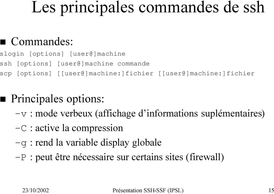 verbeux (affichage d informations suplémentaires) -C : active la compression -g : rend la variable
