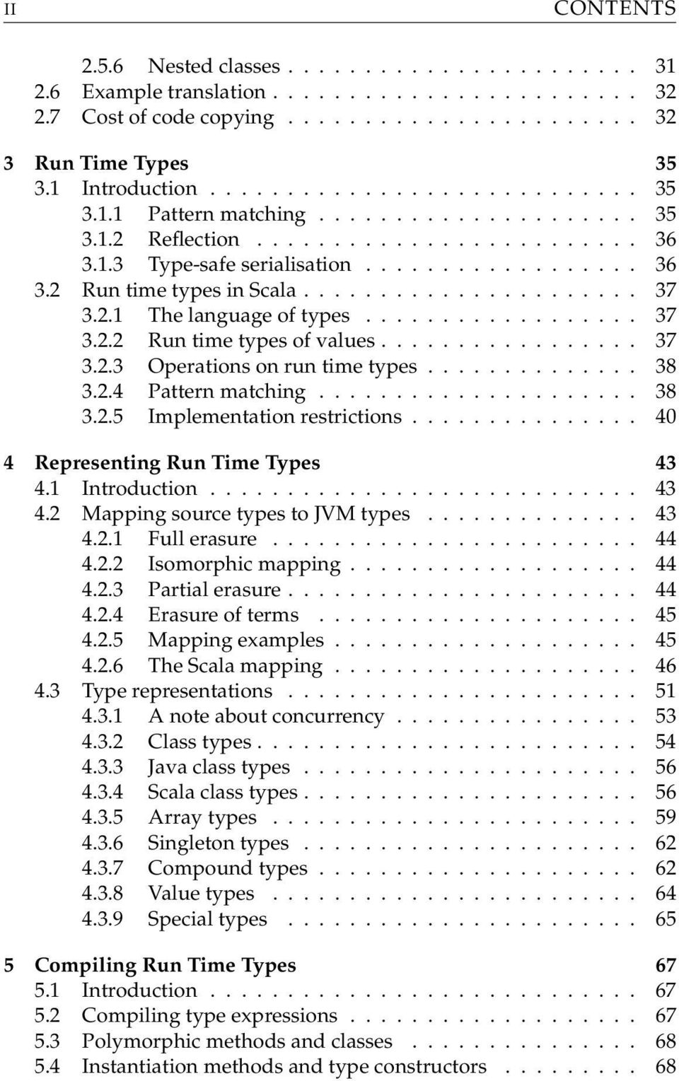 .. 40 4 Representing Run Time Types 43 4.1 Introduction... 43 4.2 Mapping source types to JVM types... 43 4.2.1 Full erasure... 44 4.2.2 Isomorphic mapping... 44 4.2.3 Partial erasure... 44 4.2.4 Erasure of terms.
