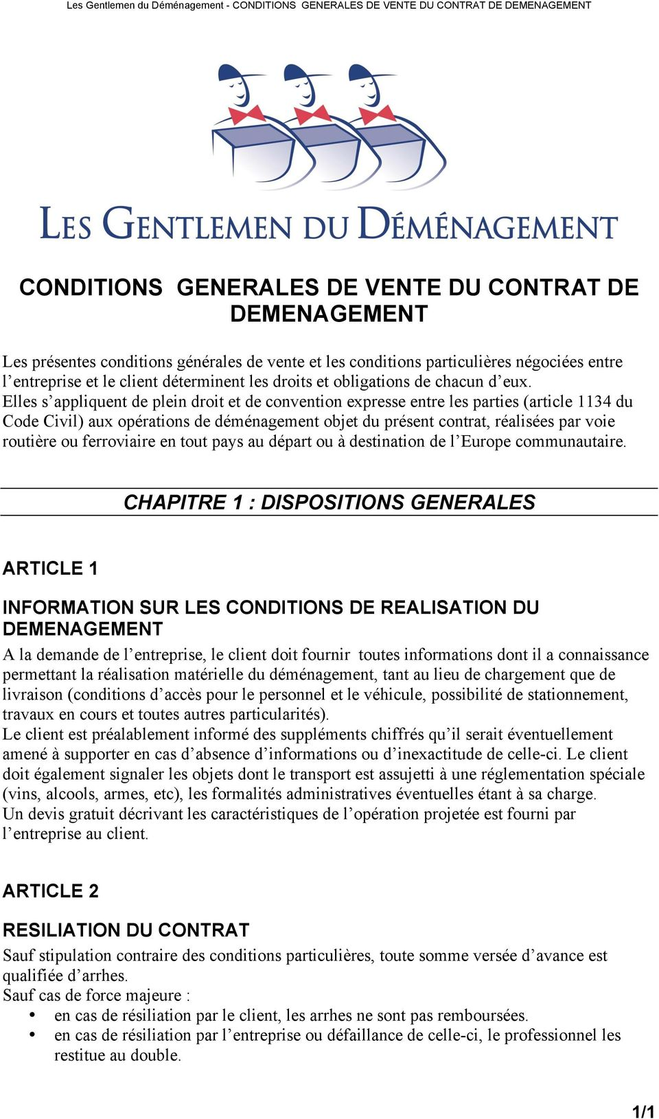 Elles s appliquent de plein droit et de convention expresse entre les parties (article 1134 du Code Civil) aux opérations de déménagement objet du présent contrat, réalisées par voie routière ou