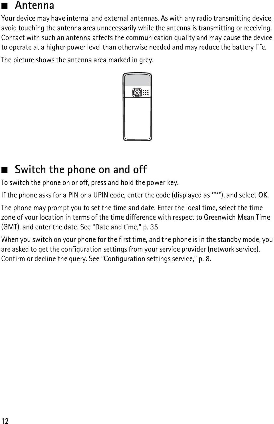 The picture shows the antenna area marked in grey. Switch the phone on and off To switch the phone on or off, press and hold the power key.
