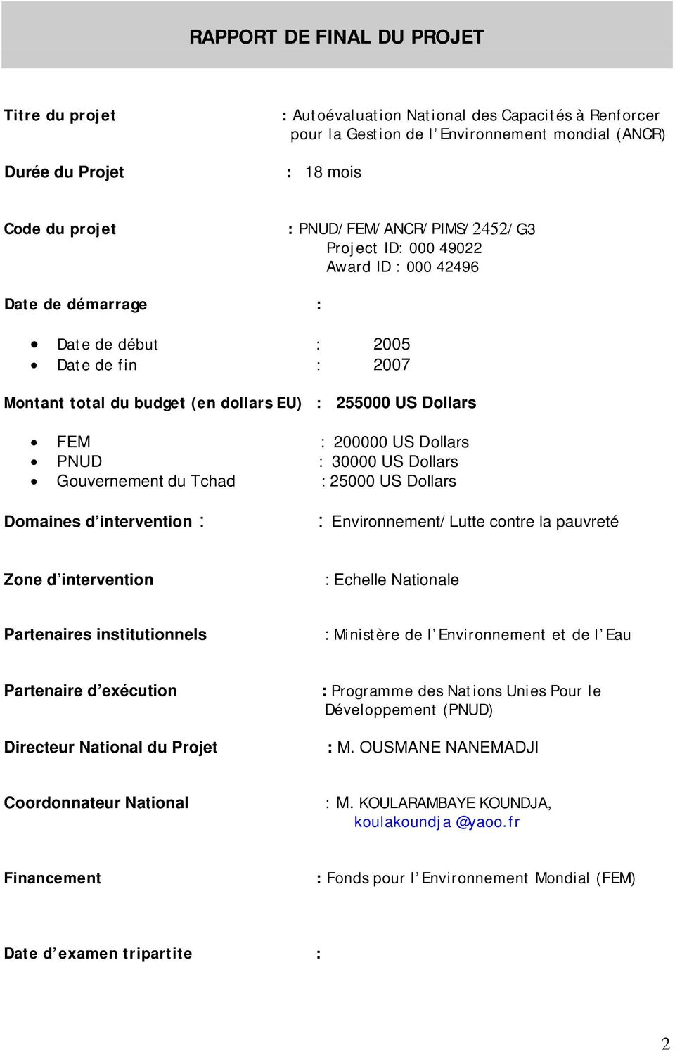 200000 US Dollars PNUD : 30000 US Dollars Gouvernement du Tchad : 25000 US Dollars Domaines d intervention : : Environnement/ Lutte contre la pauvreté Zone d intervention : Echelle Nationale